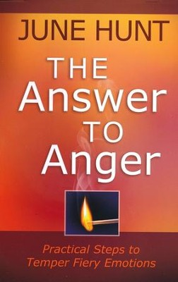 The Answer to Anger: Practical Steps to Temper Fiery Emotions  -     By: June Hunt