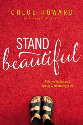 Stand Beautiful: A story of brokenness, beauty and embracing it all - eBook  -     By: Chloe Howard, Margot Starbuck