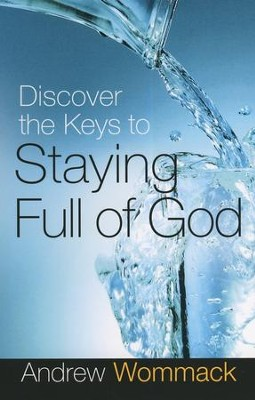 Discover the Keys to Staying Full of God  -     By: Andrew Wommack