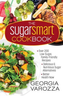 The Sugar Smart Cookbook: *Over 200 Low-Sugar, Family-Friendly Recipes *Delicious and Nutritious Sugar Alternatives *Better Health Now - eBook  -     By: Georgia Varozza