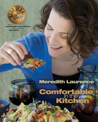 Comfortable in the Kitchen: A Blue Jean Chef Cookbook - eBook  -     By: Meredith Lawrence
