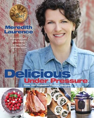 Delicious Under Pressure: Over 100 Pressure Cooker Recipes - eBook  -     By: Meredith Laurence