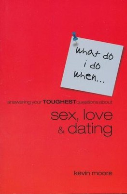 What Do I Do When?: Answering Your Toughest Questions About Sex, Love & Dating  -     By: Kevin Moore