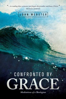 Confronted by Grace: Meditations of a Theologian - eBook  -     By: John Webster