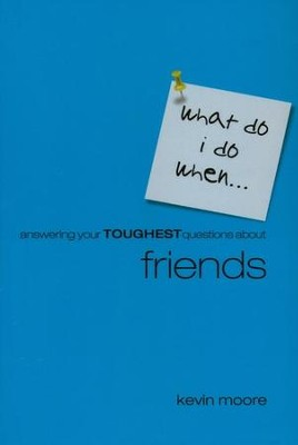 What Do I Do When?: Answering Your Toughest Questions About Friends  -     By: Kevin Moore