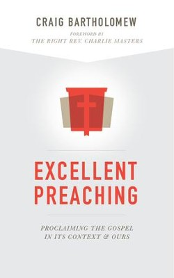 Excellent Preaching: Proclaiming the Gospel in Its Context and Ours - eBook  -     By: Craig Bartholomew