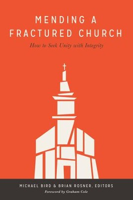 Mending a Fractured Church: How to Seek Unity with Integrity - eBook  -     By: Michael Bird, Brian Rosner