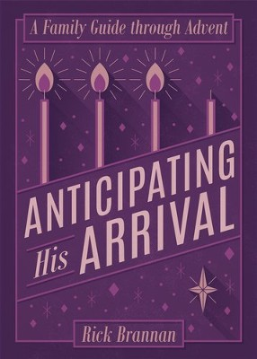 Anticipating His Arrival: A Family Guide through Advent - eBook  -     By: Rick Brannan
