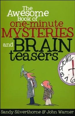 The Awesome Book of One-Minute Mysteries and Brain Teasers  -     By: Sandy Silverthorne, John Warner