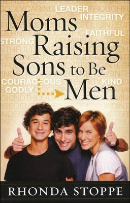 Moms Raising Sons to be Men                               -     By: Rhonda Stoppe