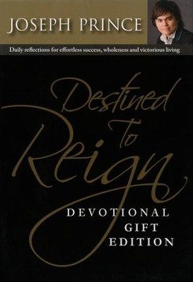 Destined To Reign Devotional, Gift Edition: Daily Reflections for Effortless Success, Wholeness,  -     By: Joseph Prince