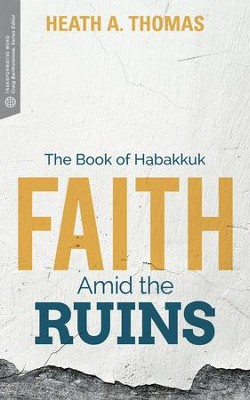 Faith Amid the Ruins: The Book of Habakkuk - eBook  -     By: Heath Thomas