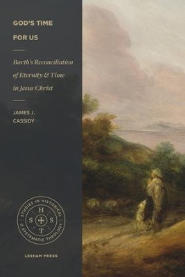 God's Time For Us: Barth's Reconciliation of Eternity and Time in Jesus Christ - eBook  -     By: James J. Cassidy