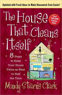 The House That Cleans Itself: 8 Steps to Keep Your Home Twice As Neat in Half the Time!  -     By: Mindy Starns Clark