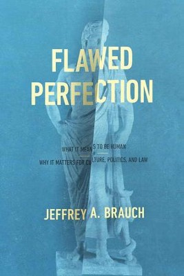 Flawed Perfection: What It Means to Be Human and Why It Matters for Culture, Politics, and Law - eBook  -     By: Jeffrey A. Brauch