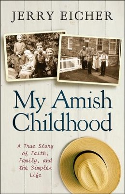 My Amish Childhood: A True Story of Faith, Family, and the Simpler Life  -     By: Jerry S. Eicher