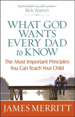 What God Wants Every Dad to Know: The Most Important Principles You Can Teach  -     By: James Merritt
