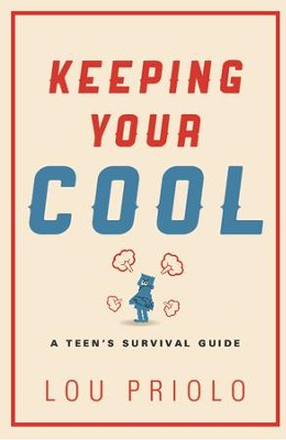 Keeping Your Cool: A Teen's Survival Guide   -     By: Lou Priolo