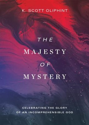 The Majesty of Mystery: Celebrating the Glory of an Incomprehensible God - eBook  -     By: K. Scott Oliphint