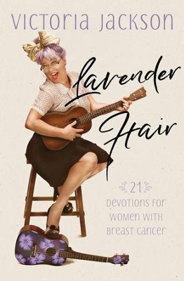 Lavender Hair: 21 Devotions for Women with Breast Cancer - eBook  -     By: Victoria Jackson