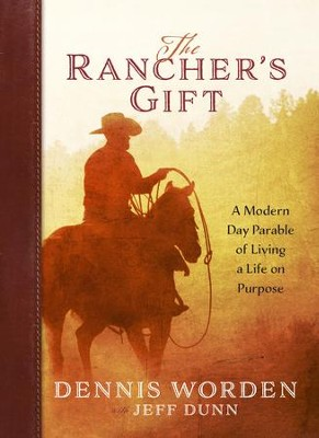 The Rancher's Gift: A Modern Day Parable of Living a Life on Purpose - eBook  -     By: Dennis Worden, Jeff Dunn