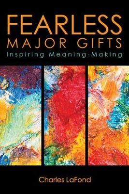 Fearless Major Gifts: Inspiring Meaning-Making - eBook  -     By: Charles LaFond