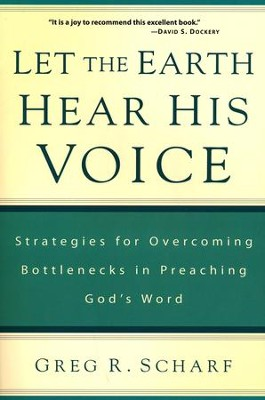 Let the Earth Hear His Voice: Strategies for Overcoming Bottlenecks in Preaching God's Word  -     By: Greg R. Scharf