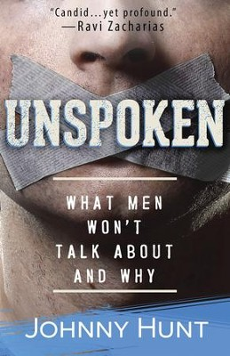 Unspoken: The Things Men Don't Talk About and Why - eBook  -     By: Johnny Hunt