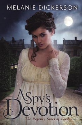 A Spy's Devotion #1   -     By: Melanie Dickerson