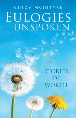 Eulogies Unspoken: Stories of Worth - eBook  -     By: Cindy McIntyre
