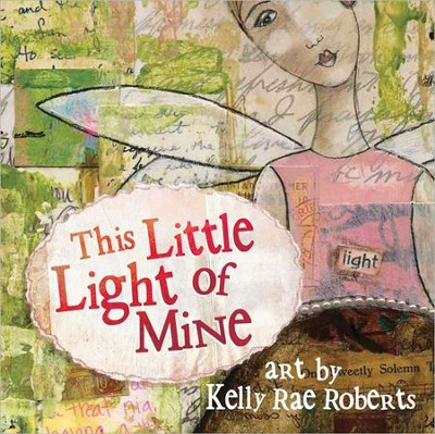 This Little Light of Mine  -     By: Kelly Rae Roberts