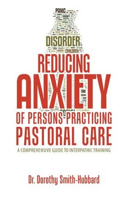 Reducing Anxiety of Persons Practicing Pastoral Care: A Comprehensive Guide to Interpathic Training - eBook  -     By: Dr. Dorothy Smith-Hubbard
