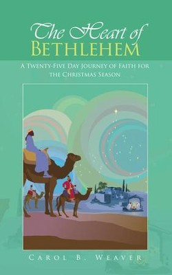 The Heart of Bethlehem: A Twenty-Five Day Journey of Faith for the Christmas Season - eBook  -     By: Carol B. Weaver