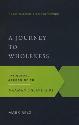 A Journey to Wholeness: The Gospel According to Naaman's Slave Girl  -     By: Mark Belz