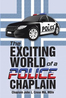The Exciting World of a Police Chaplain - eBook  -     By: Chaolain John L. Crose MA MDiv