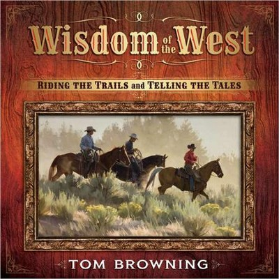 Wisdom of the West: Riding Trails and Telling Tales  -     By: Tom Browning