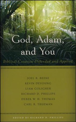 God, Adam, and You: Biblical Creation Defended and Applied  -     Edited By: Richard D. Phillips     By: Richard D. Phillips, ed.