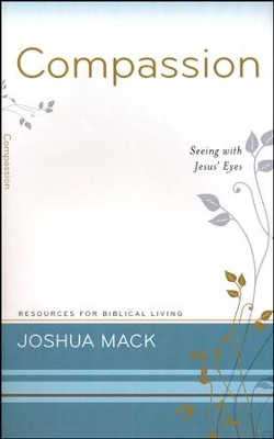 Compassion: Seeing with Jesus' Eyes  -     By: Joshua Mack