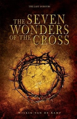 The Seven Wonders of the Cross: The Last 18 Hours - eBook  -     By: Wilkin Van De Kamp