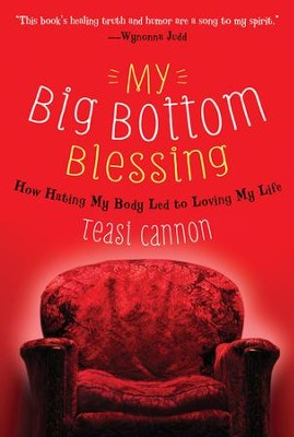 My Big Bottom Blessing: How Hating My Body Led to Loving My Life  -     By: Teasi Cannon