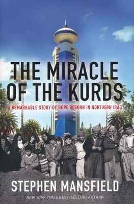 The Miracle of the Kurds: The Remarkable Story of Hope Reborn in Northern Iraq  -     By: Stephen Mansfield