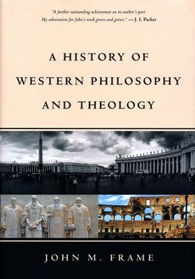 A History of Western Philosophy and Theology - By: John M. Frame