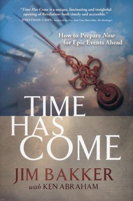 Time Has Come: How to Prepare Now for Epic Events Ahead [Hardcover]   -     By: Jim Bakker
