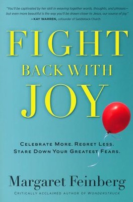Fight Back With Joy: Celebrate More. Regret Less. Stare Down Your Greatest Fears  -     By: Margaret Feinberg