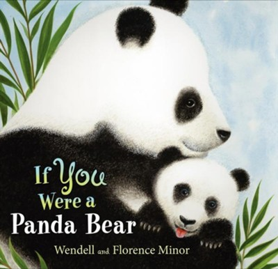 If You Were a Panda Bear  -     By: Florence Minor     Illustrated By: Wendell Minor