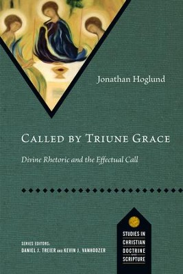 Called by Triune Grace: Divine Rhetoric and the Effectual Call - eBook  -     By: Jonathan Hoglund