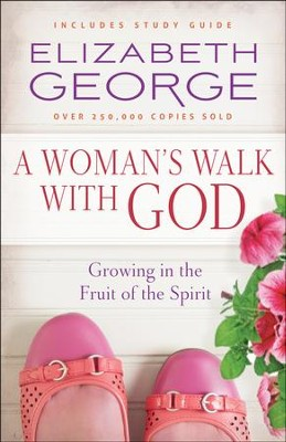 A Woman's Walk with God: Growing in the Fruit of the Spirit  -     By: Elizabeth George