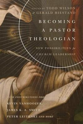 Becoming a Pastor Theologian: New Possibilities for Church Leadership - eBook  -     Edited By: Todd Wilson, Gerald L. Hiestand     By: Todd Wilson(ED.) & Gerald L. Hiestand(ED.)