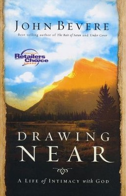 Drawing Near: A Life of Intimacy with God  -     By: John Bevere