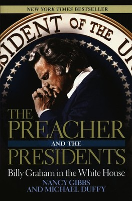 The Preacher and the Presidents: Billy Graham in the White House  -     By: Nancy Gibbs, Michael Duffy